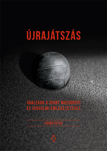 Futbolia – Pinczési Botond recenziója Fodor Péter Újrajátszás című tanulmánykötetéről