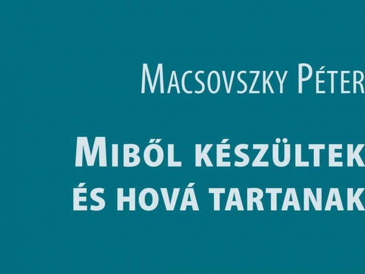 Macsovszky Péter: Miből készültek és hová tartanak (könyvajánló)